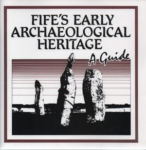 Fife's Early Archaeological Heritage: A Guide