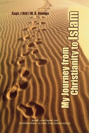 My Journey from Christianity to Islam By Capt. M.A. Ondigo