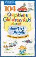 104 Questions Children Ask about Heaven and Angels (Questions Children Ask)