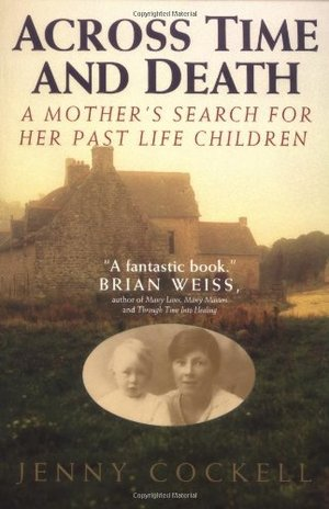 Across Time And Death: The Extraordinary Search For My Past Life Family