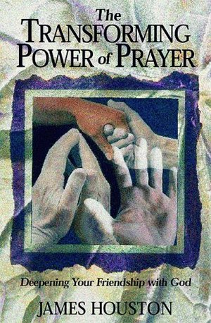 Transforming Power of Prayer: Deepening Your Friendship with God, The