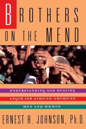 Brothers on the Mend: Understanding and Healing Anger for African-American Men and Women
