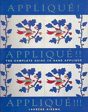 Applique! Applique!! Applique!!!: The complete guide to hand applique