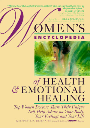 Women's Encyclopedia of Health & Emotional Healing: Top Women Doctors Share Their Unique Self-Help Advice on Your Body, Your Feelings and Your Life