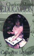 Charlotte Mason Education: A Home Schooling How-To Manual, A