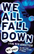 We All Fall Down: Living with Addiction