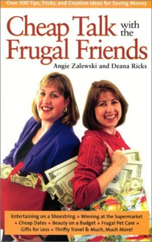 Cheap Talk with the Frugal Friends: Over 600 Tips, Tricks, and Creative Ideas for Saving Money