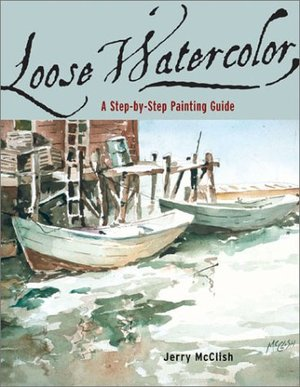 Loose Watercolor: A Step-by-Step Painting Guide