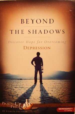 Beyond the Shadows: Discover Hope for Overcoming Depression (Picking Up the Pieces)