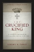 Crucified King: Atonement and Kingdom in Biblical and Systematic Theology, The