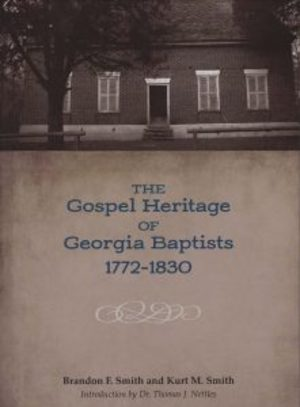 Gospel Heritage of Georgia Baptists: 1772-1830, The