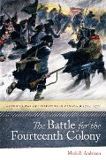 Battle for the Fourteenth Colony: America's War of Liberation in Canada, 1774-1776, The