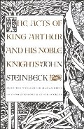 Acts of King Arthur and His Noble Knights: From the Winchester Manuscripts of Thomas Malory & Other Sources, The