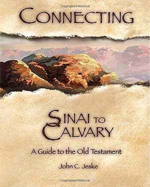 Connecting Sinai to Calvary: A Guide to the Old Testament