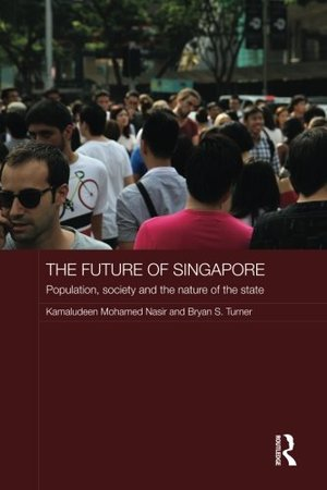 Future of Singapore (Routledge Contemporary Southeast Asia Series), The