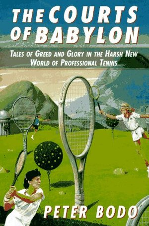 Courts of Babylon: Tales of Greed and Glory in a Harsh New World of Professional Tennis, The