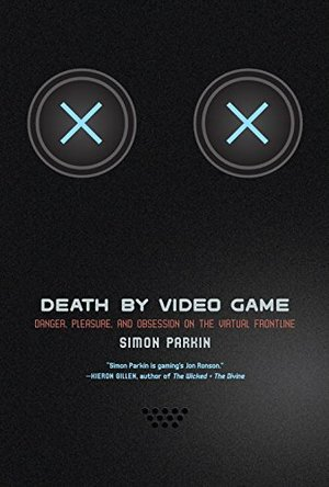 Death by Video Game: Danger, Pleasure, and Obsession on the Virtual Frontline