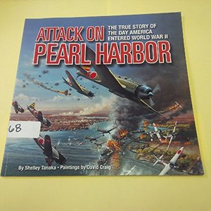 Attack on Pearl Harbor: The True Story of the Day America Entered World War II