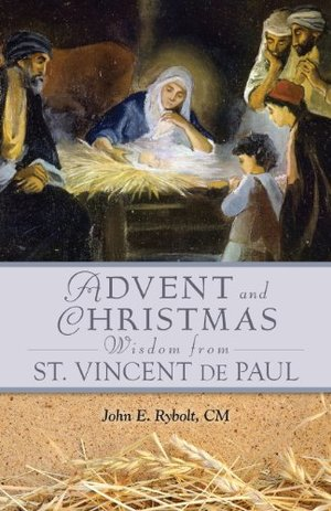 Advent and Christmas Wisdom From St. Vincent de Paul : daily scripture and prayers together with St. Vincent de Paul's own words