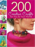 200 Creative Crafts for You and Your Home