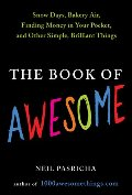 Book of Awesome: Snow Days, Bakery Air, Finding Money in Your Pocket, and OtherSimple, Brilliant Things, The