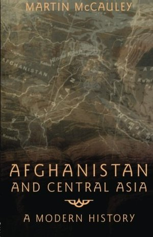 Afghanistan and Central Asia: A Modern History