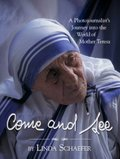 Come and See: A Photojournalist's Journey into the World of Mother Teresa