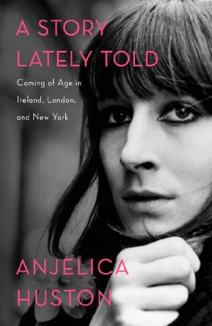 Story Lately Told: Coming of Age in Ireland, London, and New York, A