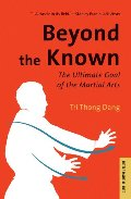 Beyond the Known: The Ultimate Goal of the Martial Arts (Tuttle Classics)