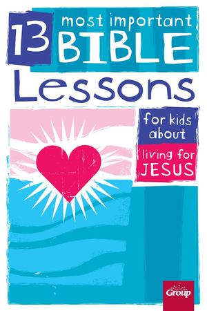 13 Most Important Bible Lessons for Kids about Living for Jesus - £9.99