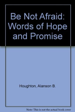 Be Not Afraid: Words of Hope and Promise