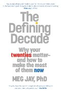 Defining Decade: Why Your Twenties Matter--And How to Make the Most of Them Now, The