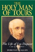 Holy Man of Tours: The Life of Leo Dupont (1797-1876), Apostle of the Holy Face Devotion, The