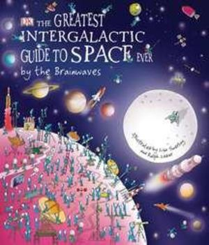 Greatest Intergalactic Guide to Space Ever by the Brainwaves