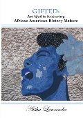 Gifted: Art Quilts Featuring African Amercan History Makers