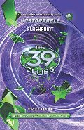 39 Clues: Unstoppable Book 4: Flashpoint, The