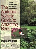 Audubon Society Guide to Attracting Birds: Creating Natural Habitats for Properties Large and Small, The