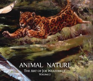 Animal Nature the Art of Joe Weatherly Volume 2
