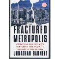 Fractured Metropolis: Improving The New City, Restoring The Old City, Reshaping The Region, The