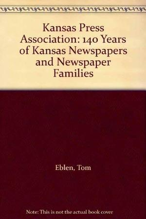 Kansas Press Association: 140 Years of Kansas Newspapers and Newspaper Families
