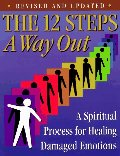 12 Steps : A Way Out : A Spiritual Process for Healing, The