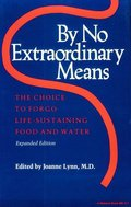By No Extraordinary Means, Expanded Edition: The Choice to Forgo Life-Sustaining Food and Water (Medical Ethics)