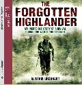 Forgotten Highlander: My Incredible Story of Survival During the War in the Far East, The