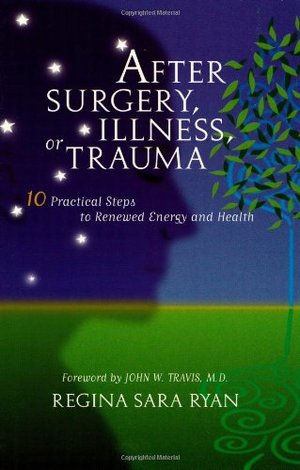 After Surgery, Illness, or Trauma : 10 Practical Steps to Renewed Energy and Health