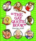 Gay Quote Book: More Than 750 Absolutely Fabulous Things Gays Lesbians HaveSaid abt Each Other, The
