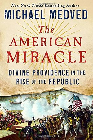 American Miracle: Divine Providence in the Rise of the Republic, The