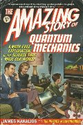 Amazing Story of Quantum Mechanics: A Math-Free Exploration of the Science That Made Our World, The