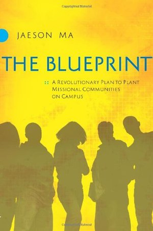 Blueprint: A Revolutionary Plan to Plant Missional Communities on Campus, The