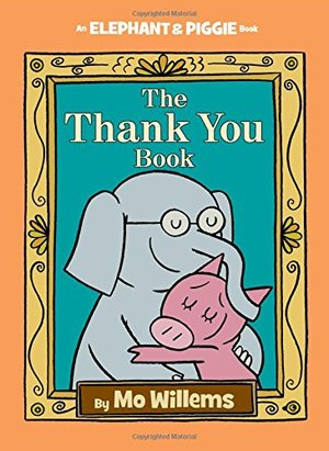 Thank You Book (An Elephant and Piggie Book), The
