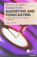 Financial Times Essential Guide to Budgeting and Forecasting: How to Deliver Accurate Numbers (The FT Guides), The